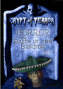 CRYPT OF TERROR: HORROR FROM SOUTH OF THE BORDER, VOL ONE